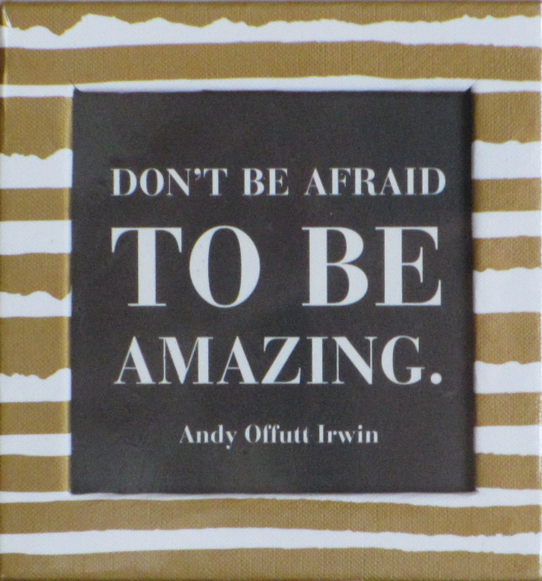 Don't be Afraid to be Amazing.jpg
